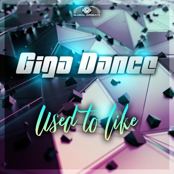 Giga Dance - Used To Like
