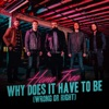 Why Does It Have to Be (Wrong or Right) - Single ジャケット写真