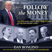 Follow the Money: The Shocking Deep State Connections of the Anti-Trump Cabal (Unabridged)