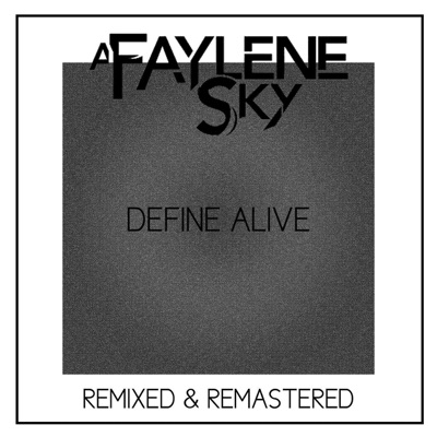 Define Alive (Remixed & Remastered) - Single - A Faylene Sky