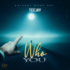 Teejay - Who You artwork