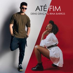 Denis Graça - Até Fim feat. Irina Barros