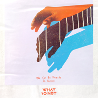 We Can Be Friends (feat. Herizen)-What So Not