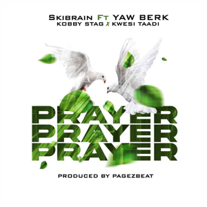 Skibrain - Prayer feat. YAW BERK, Kobby Stag & Kwesi Taadi
