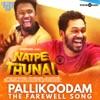 Pallikoodam The Farewell Song From Natpe Thunai Single