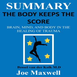 Summary of The Body Keeps the Score: Brain, Mind, and Body in the Healing of Trauma by Dr. Bessel Van Der Kolk MD (Unabridged) audiobook