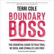 Boundary Boss: The Essential Guide to Talk True, Be Seen, and (Finally) Live Free (Unabridged)