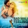Bad Wali Feeling feat Neha Kakkar Single