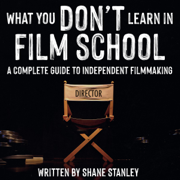 What You Don't Learn in Film School: A Complete Guide to (Independent) Filmmaking (Unabridged)