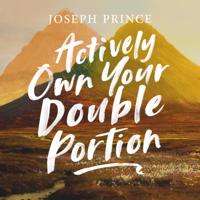 Joseph Prince - Actively Own Your Double Portion artwork