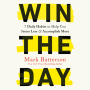 Win the Day: 7 Daily Habits to Help You Stress Less & Accomplish More (Unabridged)