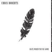 Chris Roberts - Hate When You're Gone
