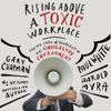 Gary Chapman, Paul White & Harold Myra - Rising Above a Toxic Workplace: Taking Care of Yourself in an Unhealthy Environment  artwork