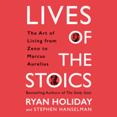 Lives of the Stoics: The Art of Living from Zeno to Marcus Aurelius (Unabridged) - Ryan Holiday & Stephen Hanselman Cover Art