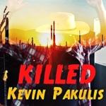 Kevin Pakulis - Killed