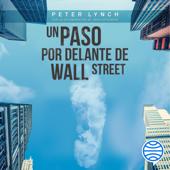 Un paso por delante de Wall Street: Cómo utilizar lo que ya sabes para ganar dinero en bolsa (Unabridged)