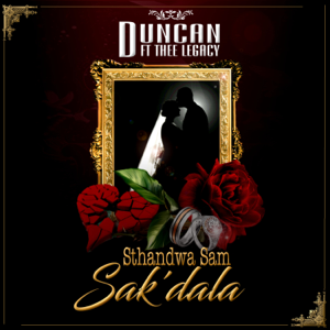 Duncan - Sthandwa Sam Sak'dala feat. Thee Legacy