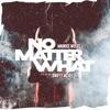 No Matter What Single feat Swifty McVay Single