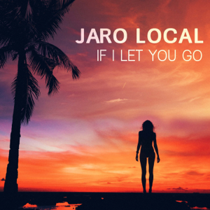 Jaro Local - If I Let You Go