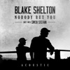 Nobody But You (Duet with Gwen Stefani) [Acoustic] [feat. Gwen Stefani] by Blake Shelton