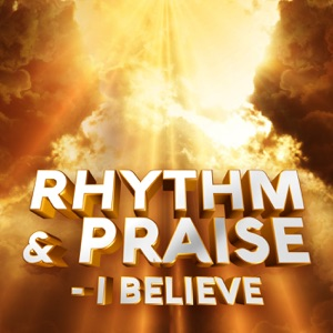 Rhythm & Praise - I Believe