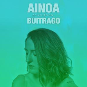 Ainoa Buitrago - Lo Que Fuimos