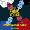 Wako Naam Fakir From The Fakir Of Venice Single