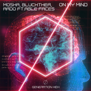 Moska, Bluckther & Ardo - On My Mind feat. Able Faces