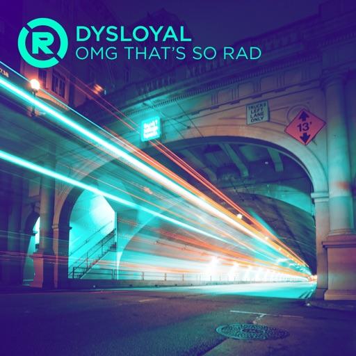 OMG That's SO RAD - Single by DYSLOYAL