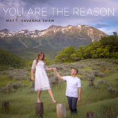 You Are the Reason - Mat and Savanna Shaw