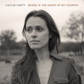 Caitlin Canty - Where Is the Heart of My Country