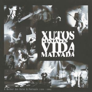 Xutos & Pontapés - Vida Malvada