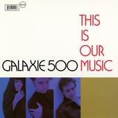 Galaxie 500 - here She Comes Now