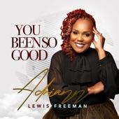 Adriann Lewis-Freeman - You Been So Good (Radio Edit)