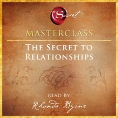 The Secret to Relationships Masterclass (Unabridged)