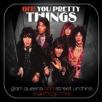 Oh! You Pretty Things: Glam Queens And Street Urchins 1970-76