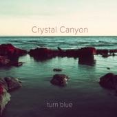 Crystal Canyon - Turn Blue