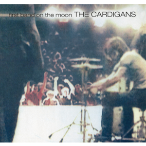 The Cardigans - First Band on the Moon (Remastered)