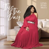 Lena Byrd-Miles - This Is the Day