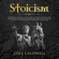 Luke Caldwell - Stoicism: Stoic Way of Life, Stoicism Philosophy & Wisdom: Create Life Long Habits of Mental Toughness, Self Discipline. Master Self Confidence. Control Anger Management and Jealousy (Unabridged)