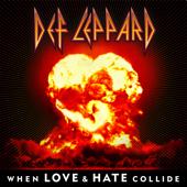 When Love & Hate Collide Def Leppard - Def Leppard