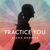 Practice You with Elena Brower