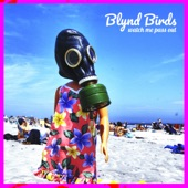 Blynd Birds - Watch Me Pass Out