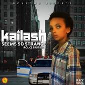 Kailash - Seems so Strange (Police Brutality)