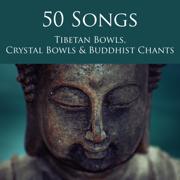 50 Songs Tibetan Bowls, Crystal Bowls & Buddhist Chants - Deep Zen Meditation Music with Singing Bowls and Om Chanting - Tibetan Singing Bells Monks