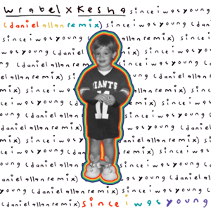 Wrabel - since i was young (with kesha) [daniel allan remix]
