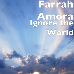 Farrah Amora - Ignore the World