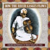 How the River Ganges Flows: Sublime Masterpieces of Indian Violin, 1933-1952
