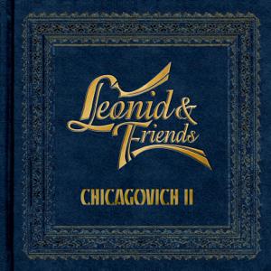 Leonid & Friends - Chicagovich II