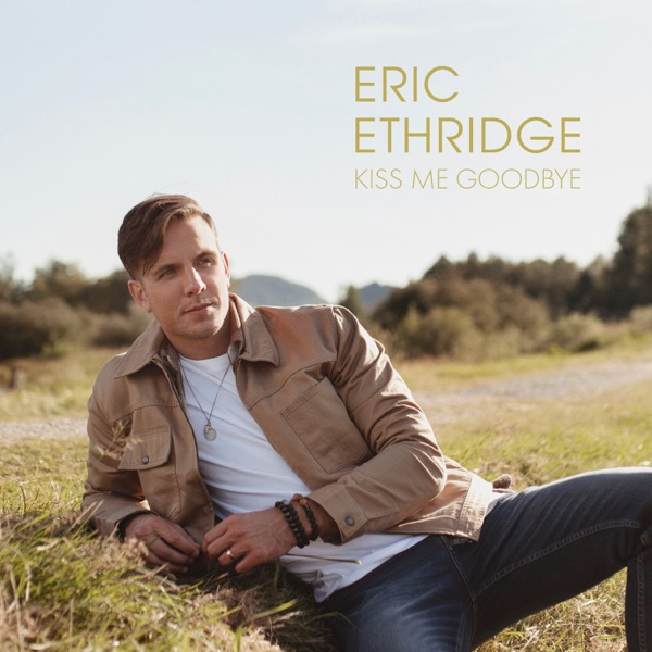 Eric Ethridge - Kiss Me Goodbye